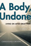 A Body, Undone: Living On After Great Pain (Sexual Cultures) - Christina Crosby