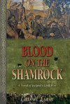 Blood on the Shamrock: A Novel of Ireland's Civil War - Cathal Liam