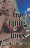 Two-Timing the Boss - Christine Warner