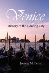 Venice: History of the Floating City - Joanne M. Ferraro