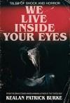We Live Inside Your Eyes - Kealan Patrick Burke