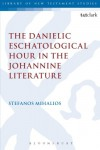 The Danielic Eschatological Hour in the Johannine Literature (Library of New Testament Studies) - Stefanos Mihalios