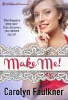 Make Me - Carolyn Faulkner