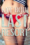 Last Resort (Desire Resort Book 1) - Kate Roth