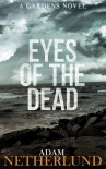Eyes of the Dead (The Gardens, #1) - Adam Netherlund