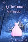 A Christmas Princess - Ofelia Gränd