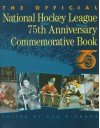 The Official National Hockey League 75th Anniversary Commemorative Book - Dan (editor) Diamond