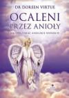 Ocaleni przez anioły. Jak otrzymać anielskie wsparcie - Doreen Virtue