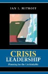 Crisis Leadership: Planning for the Unthinkable - Ian I. Mitroff