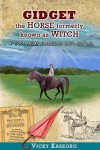 Gidget -- The Horse Formerly Known as Witch: A Story About Changing One's Destiny (Burton's Farm Series Book 2) - Vicky Kaseorg, Alex McGilvery