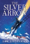 The Silver Arrow - Lev Grossman