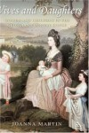 Wives and Daughters: Women and Children in the Georgian Country House - Joanna Martin