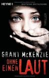 Ohne Einen Laut Thriller - Grant McKenzie, Norbert Jakober
