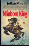 The Nonborn King - Julian May