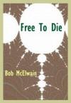 Free to Die - Bob McElwain