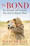 The Bond: Our Kinship with Animals, Our Call to Defend Them - Wayne Pacelle