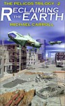 Reclaiming the Earth (Pelicos Trilogy) - Michael Carroll