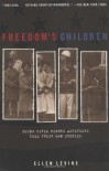 Freedom's Children: Young Civil Rights Activists Tell Their Own Stories - Ellen Levine