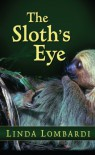 The Sloth's Eye - Linda Lombardi