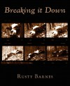 Breaking It Down - Rusty Barnes