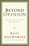 Beyond Opinion: Living the Faith We Defend - Ravi Zacharias