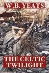 The Celtic Twilight - W.B. Yeats
