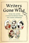 Writers Gone Wild: The Feuds, Frolics, and Follies of Literature's Great Adventurers, Drunkards, Lovers, Iconoclasts, and Misanthropes - Bill Peschel