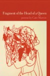 Fragment of the Head of a Queen: Poems - Cate Marvin