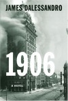 1906 : A Novel - James Dalessandro
