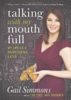 Talking with My Mouth Full: My Life as a Professional Eater - Gail Simmons