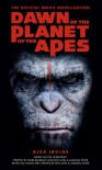 Dawn of the Planet of the Apes: The Official Movie Novelization - Alex Irvine