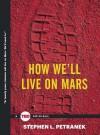 How We'll Live on Mars - Stephen Petranek