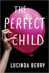 The Perfect Child - Lucinda Berry