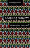 Adopting Sarajevo (Kindle Single) (Ploughshares Solos) - Alexandra Marshall