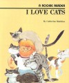 I Love Cats (Rookie Readers: Level B) - Catherine Matthias