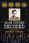 Prof: Alan Turing Decoded - Dermot Turing