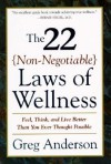 The 22 Non-Negotiable Laws of Wellness: Take Your Health into Your Own Hands to Feel, Think, and Live Better Than You Ev - Greg Anderson
