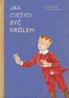 Jak ciężko być królem - Janusz Korczak, Iwona Chmielewska