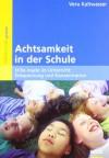 Achtsamkeit in der Schule: Stille-Inseln im Unterricht: Entspannung und Konzentration - Vera Kaltwasser, Klaus Hurrelmann