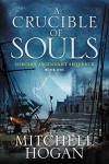 A Crucible of Souls: Book One of the Sorcery Ascendant Sequence - Mitchell Hogan
