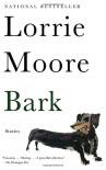 Bark: Stories (Vintage Contemporaries) - Lorrie Moore