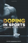 Doping in Sports: Winning at Any Cost? - Stephanie Mcpherson