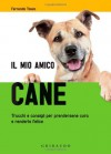 Il mio amico cane. Trucchi e consigli per prendersene cura e renderlo felice - Fernanda Tosco, A. Astuto