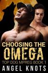 Choosing The Omega: Top Dog MPREG Book 1 (Top Dog Mpreg Omegaverse Trilogy) - Angel Knots