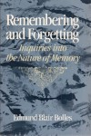 Remembering and Forgetting: An Inquiry into the Nature of Memory - Edmund Blair Bolles