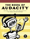 The Book of Audacity: Record, Edit, Mix, and Master with the Free Audio Editor - Carla Schroder