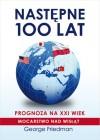 Następne 100 lat: Prognoza na XXI wiek - George Friedman, Maciej Antosiewicz
