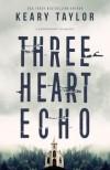 Three Heart Echo - Keary Taylor