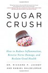 Sugar Crush: How to Reduce Inflammation, Reverse Nerve Damage, and Reclaim Good Health - Richard Jacoby, Raquel Baldelomar