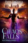 Chaos Falls (Chaos Rises) (Volume 3) - Pippa DaCosta